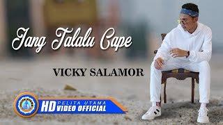 Vicky Salamor - Jang Talalu Cape Mp3