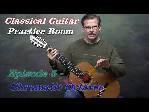 Classical Guitar Practice Room Episode 5 - Chromatic Octaves
