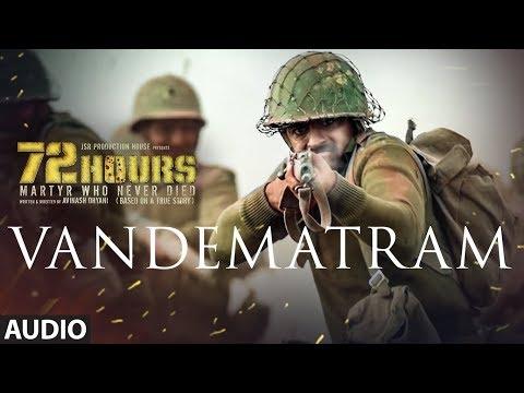 72 HOURS: Vandematram Full Audio | Sukhwinder Singh, Anupriya Chatterjee | Avinash Dhyani,Yeshi Dema