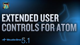 New in Studio One 5.1: Extended User Controls for ATOM!