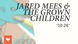 "Jared Mees & The Grown Children - ""10:26"""
