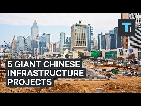 5 giant Chinese infrastructure projects that are reshaping the world