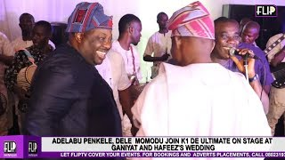 ADELABU PENKELE DELE  MOMODU JOIN K1 DE ULTIMATE ON STAGE AT GANIYAT AND HAFEEZ39S WEDDING