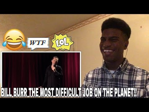 Bill Burr The Most Difficult Job On The Planet Reaction