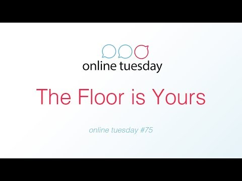 Online Tuesday #75: The Floor is Yours