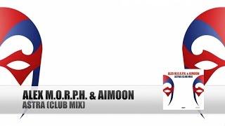 Alex M.O.R.P.H. & Aimoon - Astra (Club Mix)