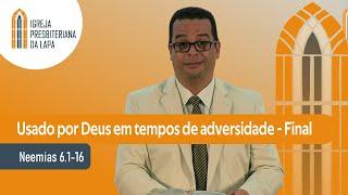 Usado por Deus em tempos de adversidade - Final (Neemias 6.1-16) por Rev. Gilberto Barbosa