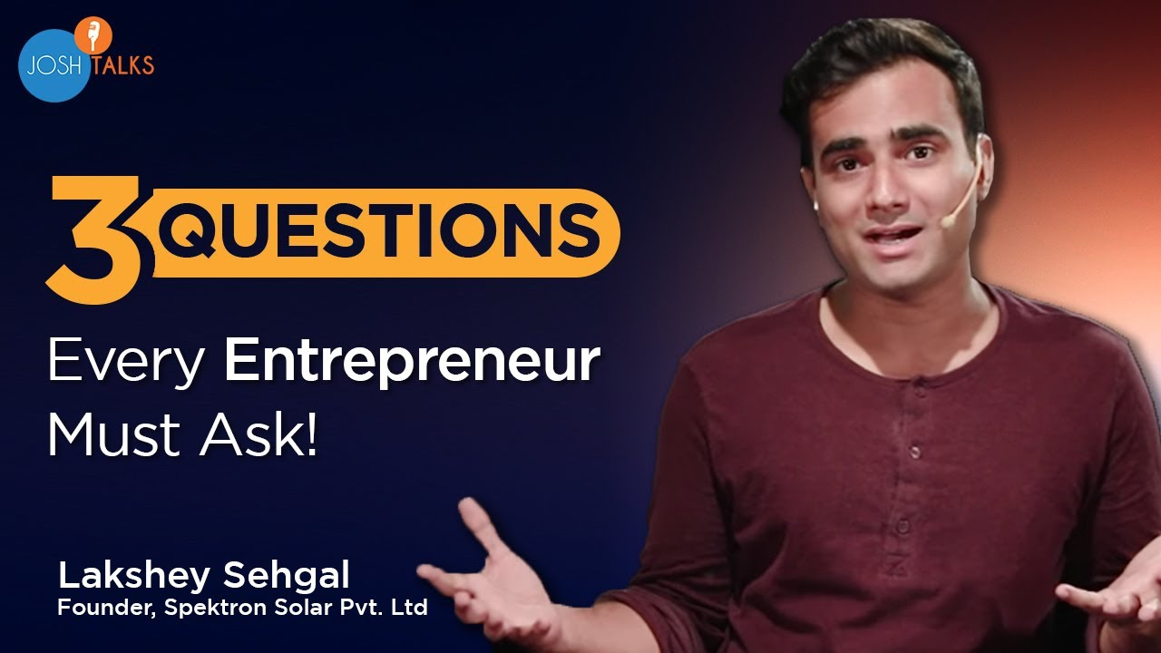 3 Questions Every Successful Entrepreneur Should Ask | Lakshey Sehgal | Josh Talks