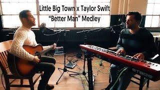 """Little Big Town x Taylor Swift """"Better Man"""" Medley (male duet)"""