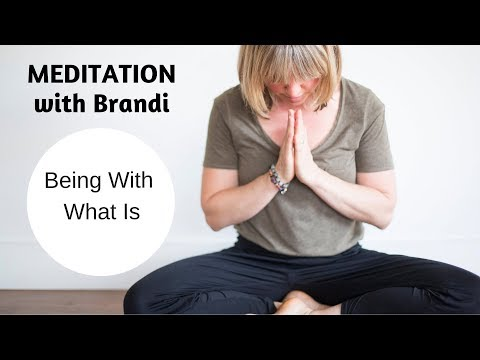 Mindfulness Meditation- Being With What Is