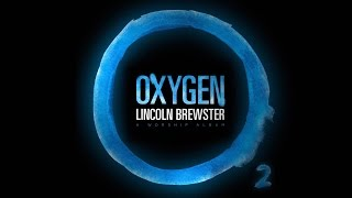 """Oxygen"" from Lincoln Brewster (OFFICIAL LYRIC VIDEO)"