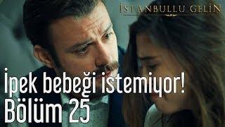İstanbullu Gelin 25. Bölüm - İpek Bebeği İstemiyor!