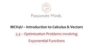 MCV4U/Grade 12 Calculus &Vectors - 5.3 - Optimization Problems Involving Exponential Functions