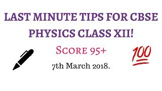 [1/2]LAST MINUTE PHYSICS EXAM TIPS TO SCORE 95+| CBSE CLASS XII | 7th March 2018.