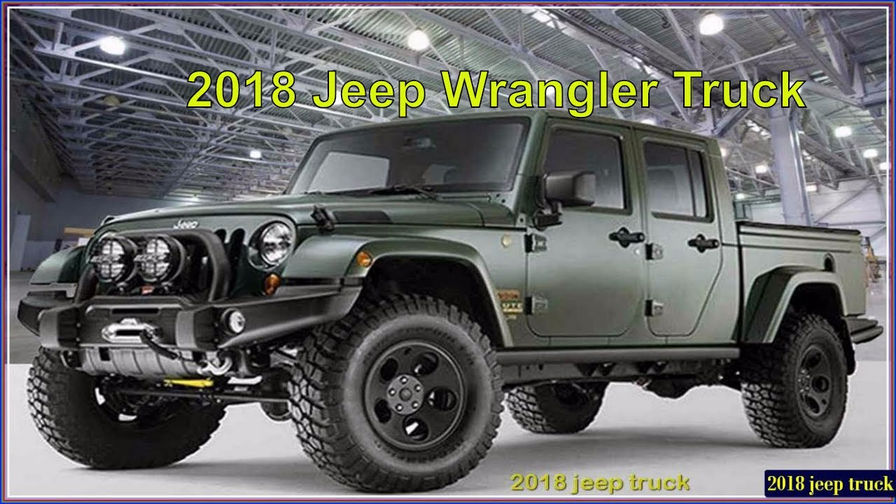 2018 Jeep Truck New Wrangler Pickup Reviews And Pics