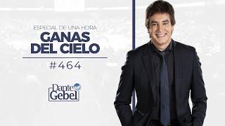 Dante Gebel 464  Ganas Del Cielo   Especial De Una Hora