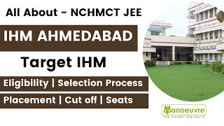 NCHMCT JEE - All About - IHM AHMEDABAD : - Selection | Placement | Eligibility | Cut off | Seats...