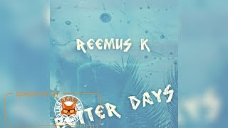 Reemus K - Better Days - January 2018