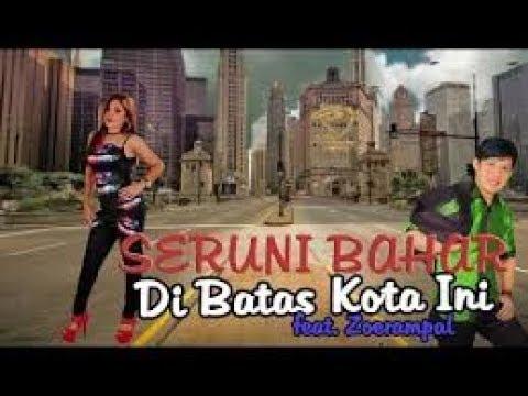 DI BATAS KOTA INI - SERUNI BAHAR FT ZOERAMPAL Karaoke Dangdut