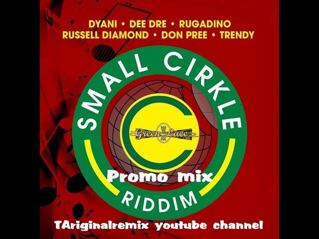 SMALL CIRKLE RIDDIM (DANCEHALL) - 2018 - GREEN LACE ENTERTAINMENT