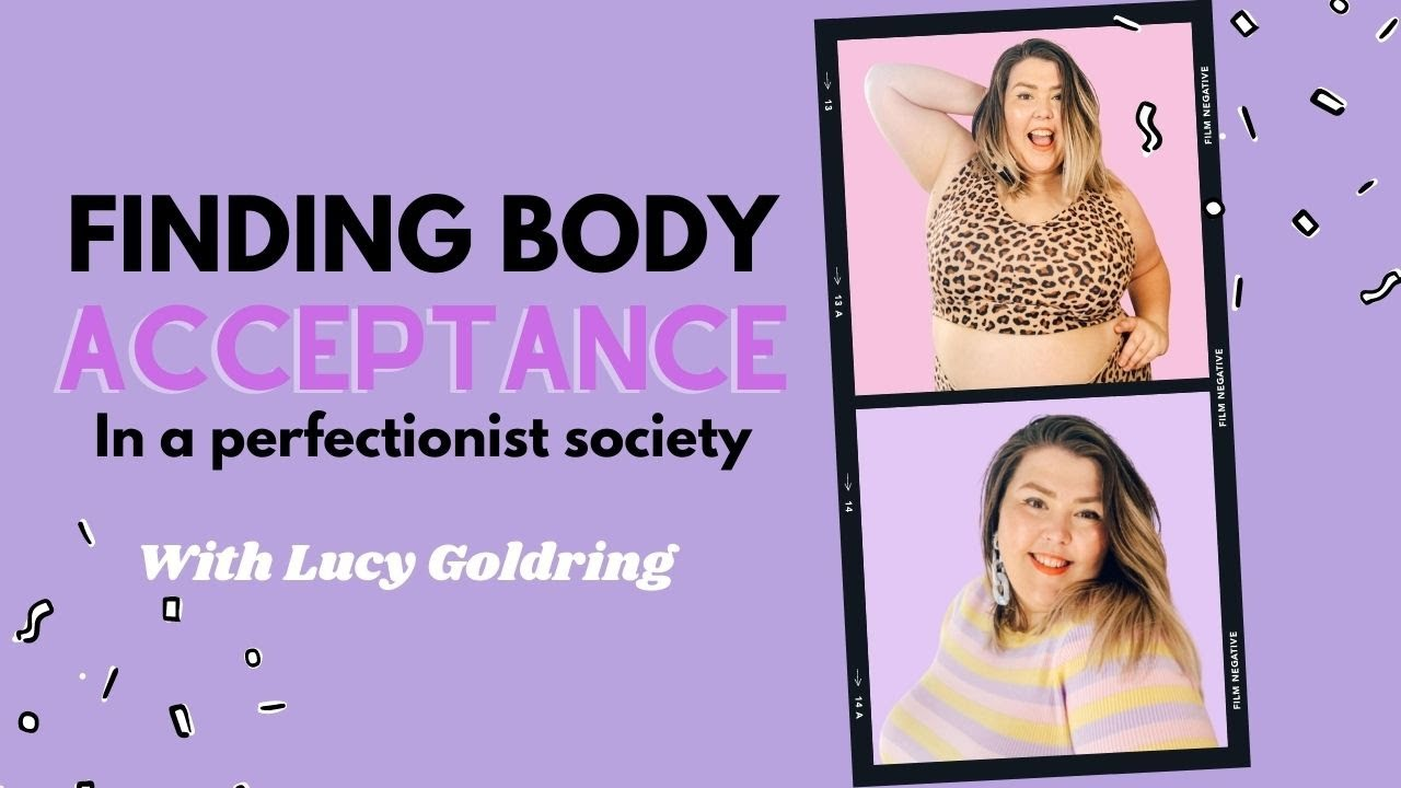 Finding Body Acceptance   With Lucy Goldring