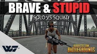 BRAVE & STUPID - Solo vs Squad - PUBG