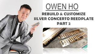 Owen Ho - Rebuild n Customize Silver Concerto Reedplate - Part 2