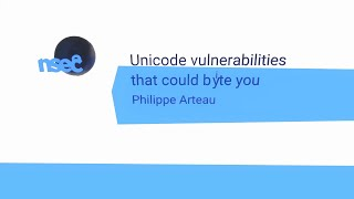 NorthSec 2020 – Philippe Arteau – Unicode vulnerabilities that could byͥte you