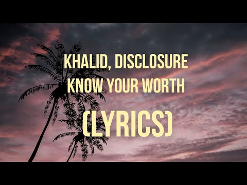 Khalid, Disclosure - Know Your Worth (Lyrics)