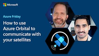 How to use Azure Orbital to communicate with your satellites | Azure Friday