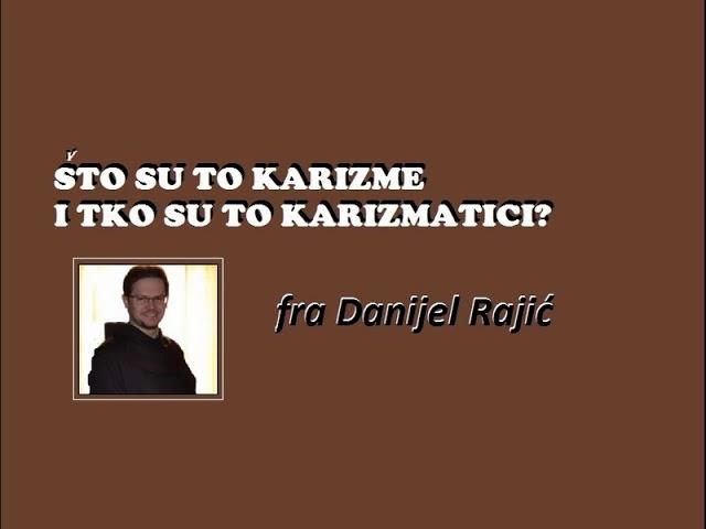fra Danijel Rajić: Što su karizme i tko su karizmatici?