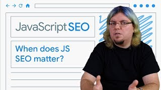 When does JavaScript SEO matter? - JavaScript SEO