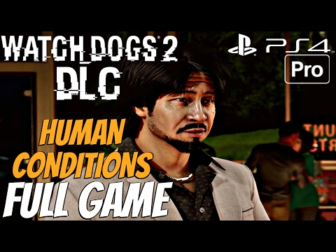 Watch Dogs 2 - Human Conditions DLC Gameplay Walkthrough Part 1 FULL GAME (PS4 PRO)