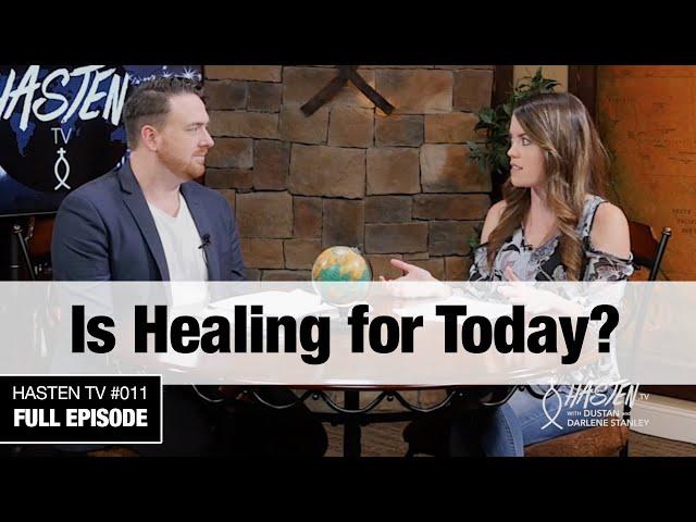 Hasten TV #11 - Is Healing Is For Today? - Dustan & Darlene Stanley
