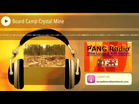 Board Camp Crystal Mine | Is There Unexplained Extraterrestrial Activity?