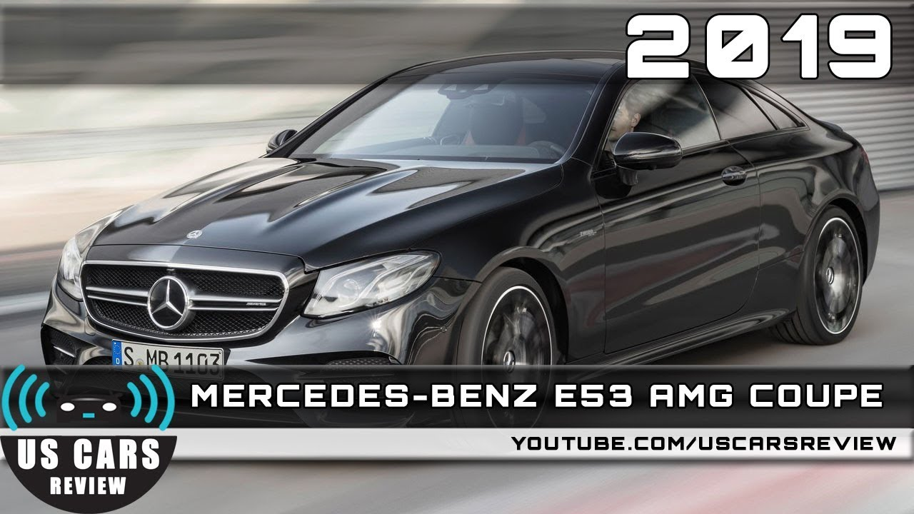 2019 MERCEDES BENZ E53 AMG COUPE Review - YouTube