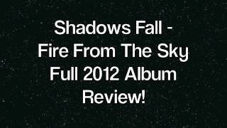 Shadows Fall - Fire From The Sky - Full Album Review!
