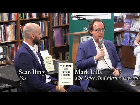 """Mark Lilla, """" The Once And Future Liberal"""" (with Sean Iling)"""