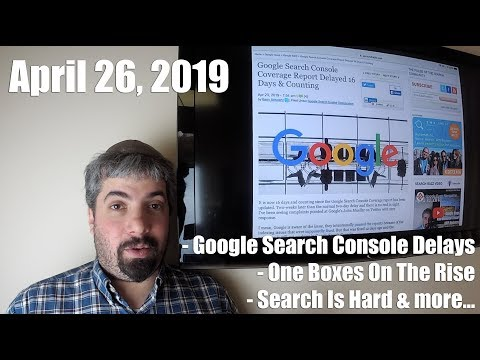 google-search-console-delays,-increase-in-one-boxes-&-search-is-hard