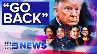 Donald Trump accused of racist tweets against Democratic Congresswomen | Nine News Australia