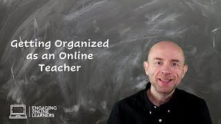 Getting Organized as an Online Teacher