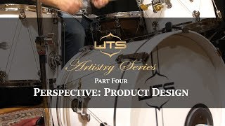 Experience the WTS Artistry Series drums - Part 4: Product Design