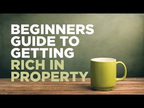 Beginners guide to Getting Rich in Property!