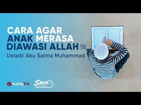 cara-mendidik-anak:-agar-anak-merasa-diawasi-allah---ustadz-abu-salma-muhammad