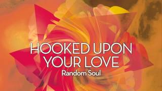 Random Soul - Hooked Upon Your Love (Shane D Vocal)
