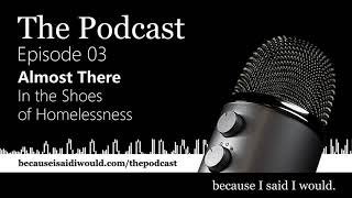 Podcast Ep 3. Almost There: In the Shoes of Homelessness