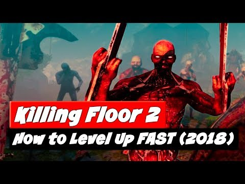 Killing Floor 2 How To Level Up Fast 2018 Youtube