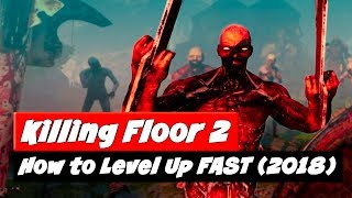 Killing Floor 2 | How to Level Up Fast 2018
