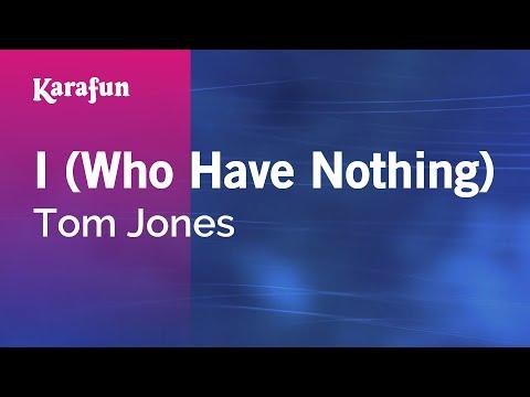 Karaoke I (Who Have Nothing) - Tom Jones *