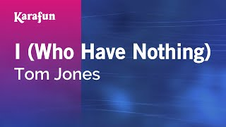 Karaoke I (Who Have Nothing) - Tom Jones *